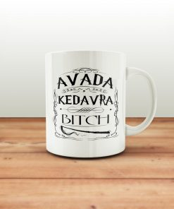 Avada Kedavra Bitch Coffee Quotes Mug 11oz