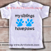 Kids Clothes Funny Quote My Siblings Have Paws