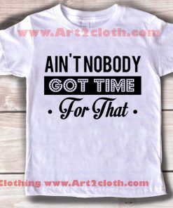 Kids Clothes Aint Nobody Got Time For That