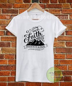 Faith Can Move Mountains T Shirt