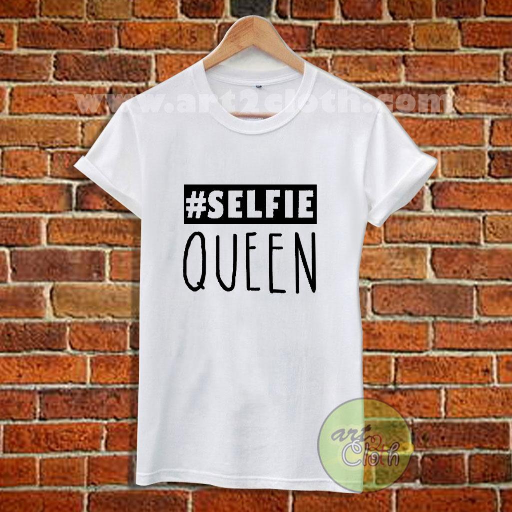 162214c5f Girls Selfie Queen T Shirt Size XS,S,M,L,XL,2XL,3XL | Cheap Custom T ...