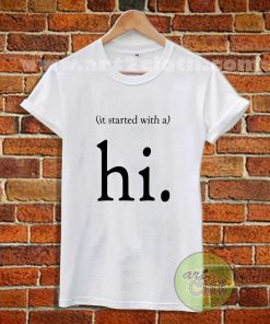 It Started With A Hi T Shirt