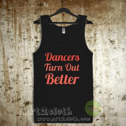 Dancers Turn Out Better Unisex Adult Tank TopDancers Turn Out Better Unisex Adult Tank Top
