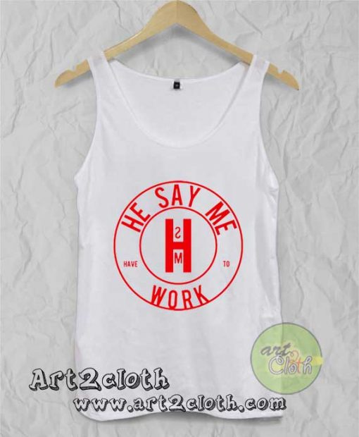 He Say Me Have To Work Unisex Adult Tank Top