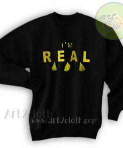 I'm Real Unisex Sweatshirts