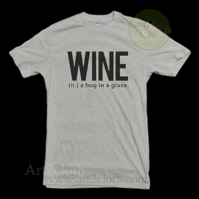 e0918db4 Wine a Hug in a Glass T Shirt Size XS,S,M,L,XL,2XL,3XL | Cheap ...