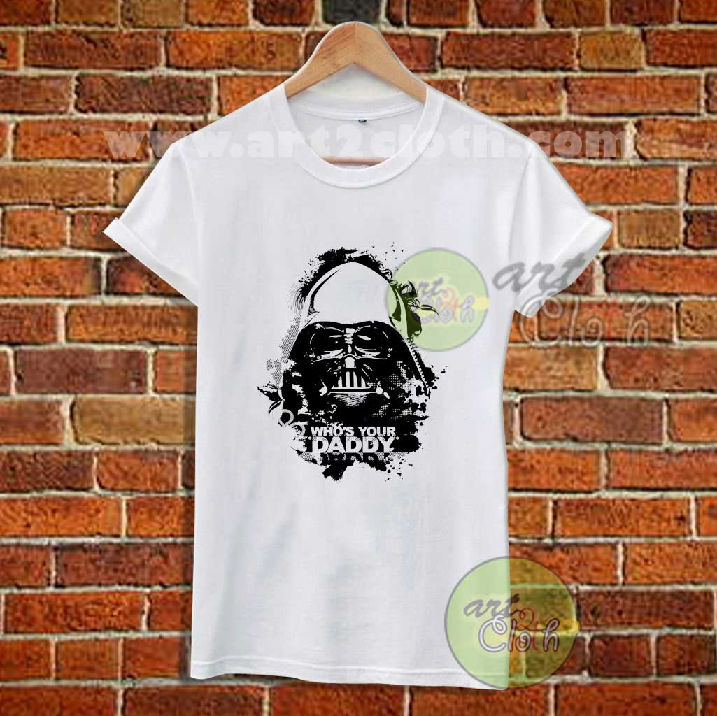Star Wars Who S Your Daddy T Shirt Star Wars T Shirt By