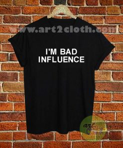 I'm Bad Influence T Shirt