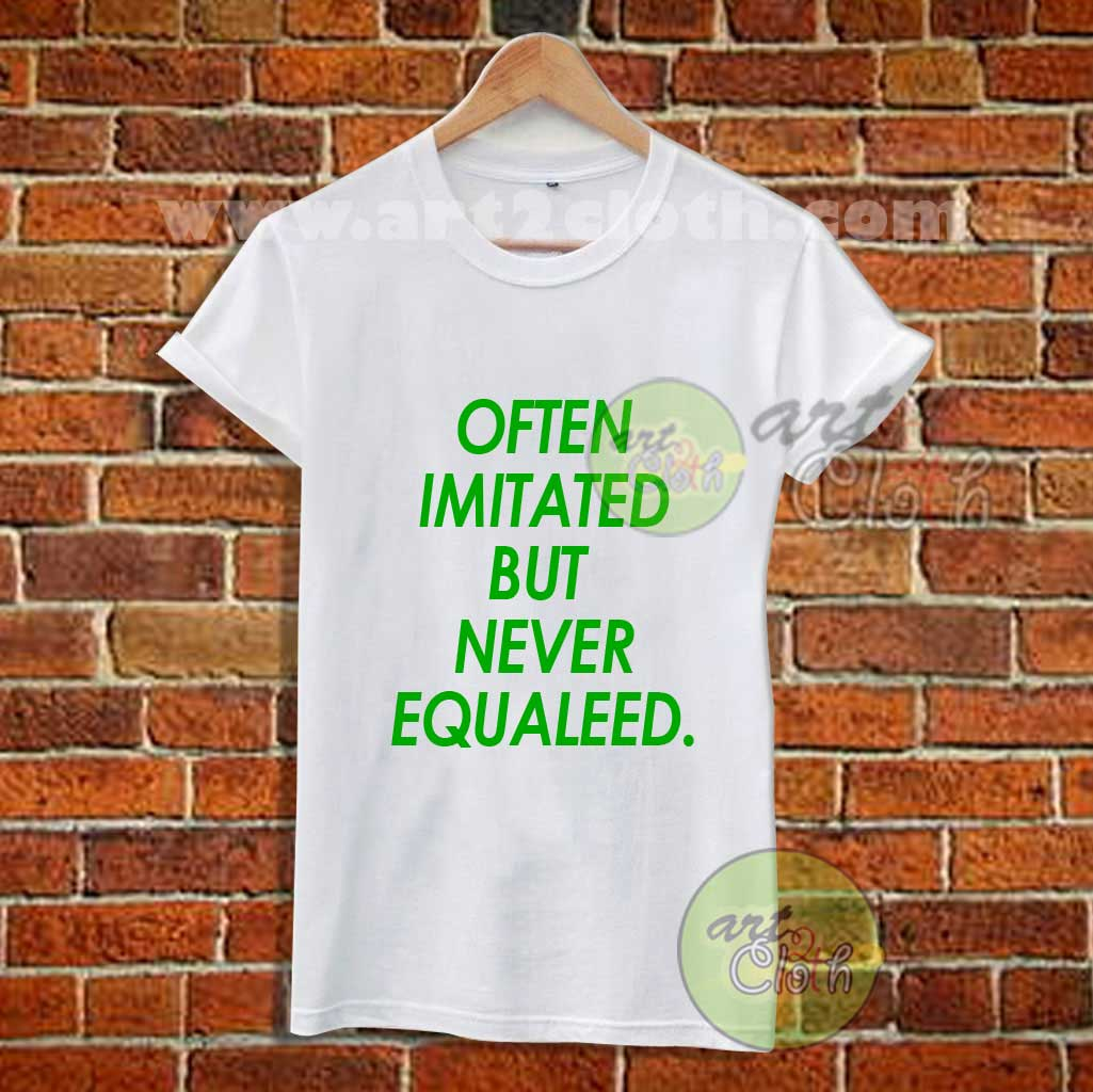 Often Imitated But Never Equaleed T Shirt Cheap Custom T