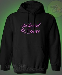 Addicted To Love Hoodie