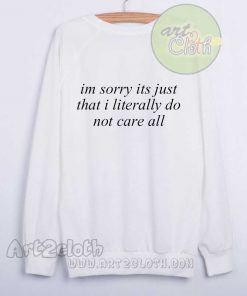 I'm Sorry Not Care All Sweatshirts