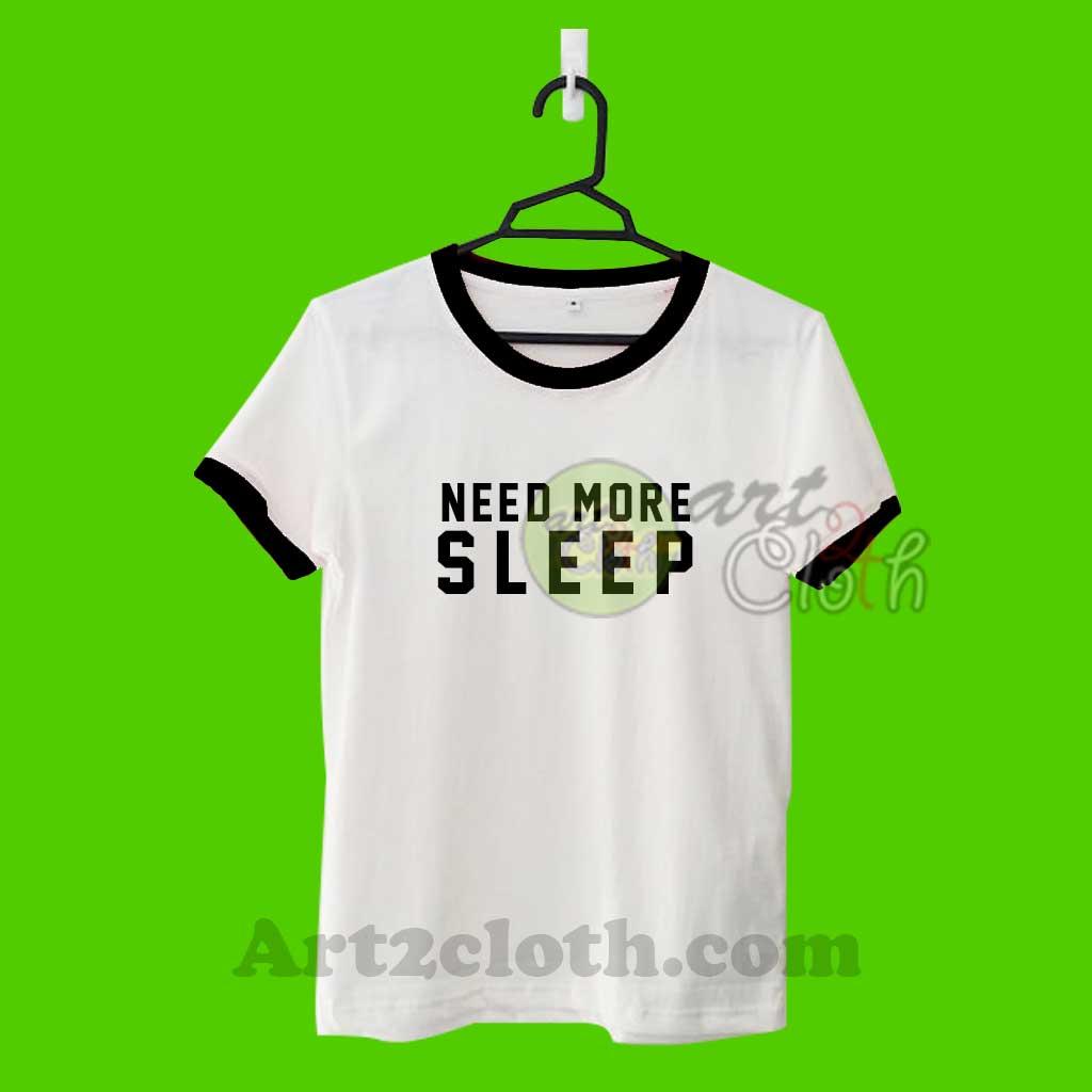b1018c3a4 Need More Sleep Unisex Ringer T Shirt | Cheap Custom T Shirts -  Art2cloth.com