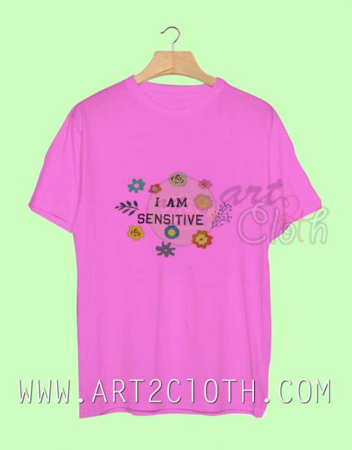 I Am Sensitive Flower Unisex Men's and Women's T Shirt