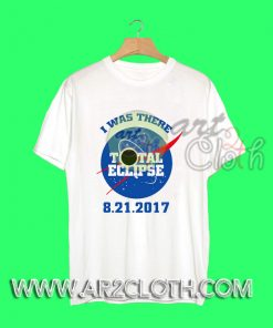 I Was There Total Eclipse August T-Shirt