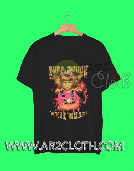 Full House You're In Big Trouble Mister T-Shirt