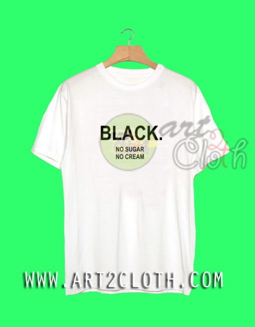 Cheap Custom Tee Black No Sugar No Cream T Shirts
