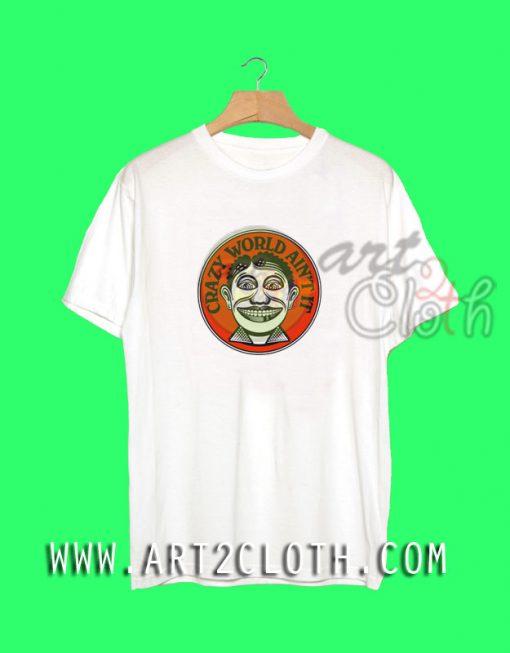 Cheap Custom Tee Crazy World Ain't It Smile T Shirts