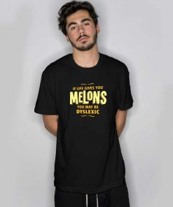 If Life Gives You Melons... T Shirt