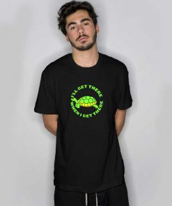 I'll Get There When I Get There Turtle T Shirt