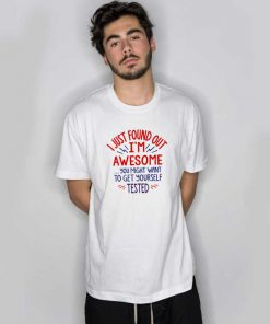 I'm Awesome, Get Yourself Tested T Shirt