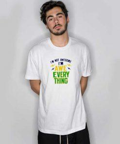 I'm Not Awesome, I'm Awe-Everything T Shirt