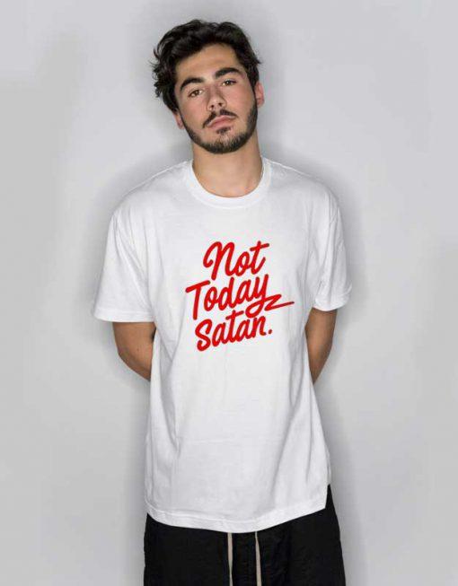 Not Today Satan T Shirt