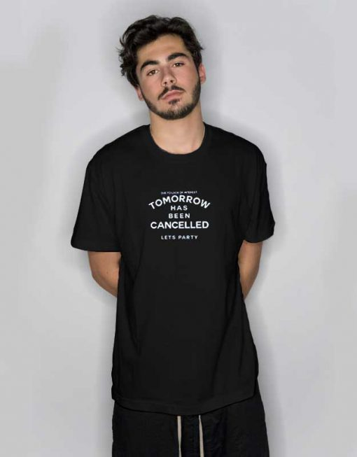 Tomorrow Has Been Cancelled Party T Shirt