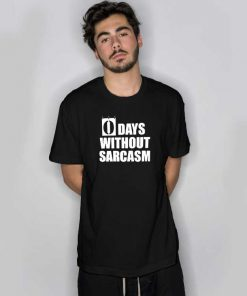 0 Days Without Sarcasm T Shirt