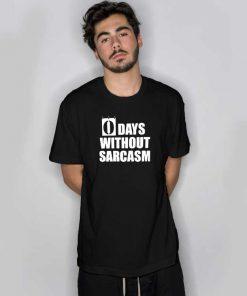0 Days Without Sarcasm T Shirt