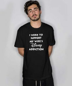I Work To Support My Wife T Shirt
