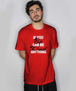 If You Can Be Anything Be Kind T Shirt