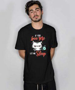 If You Love Me Let Me Sleep T Shirt