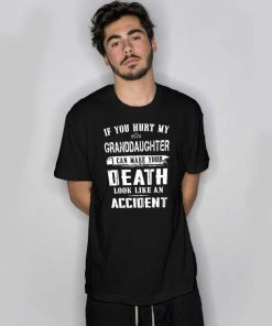 If You Hurt My Grandaughter You Death T Shirt