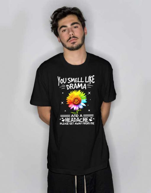 Sunflower You Smell Like Drama And A Headache T Shirt
