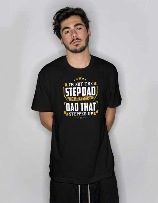 I'm Not The Step Dad I'm Just The Dad T Shirt