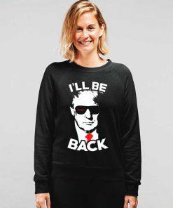 I'll Be Back Back Trump 2020 Sweatshirt