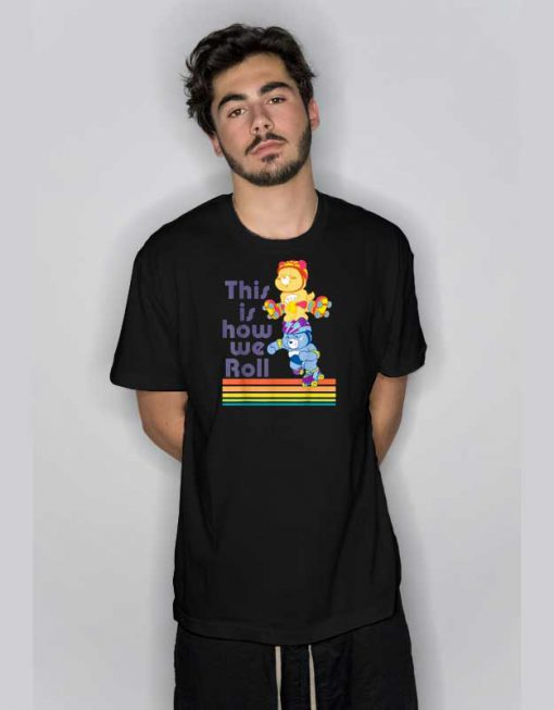 Care Bears This is How We Roll T Shirt