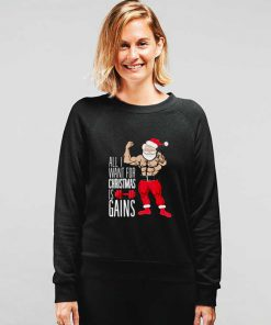 All I Want For Christmas Is Gains Santa Sweatshirt
